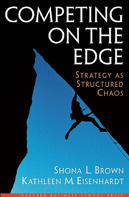 Competing on the Edge By Brown, Shona L./ Eisenhardt, Kathleen M.